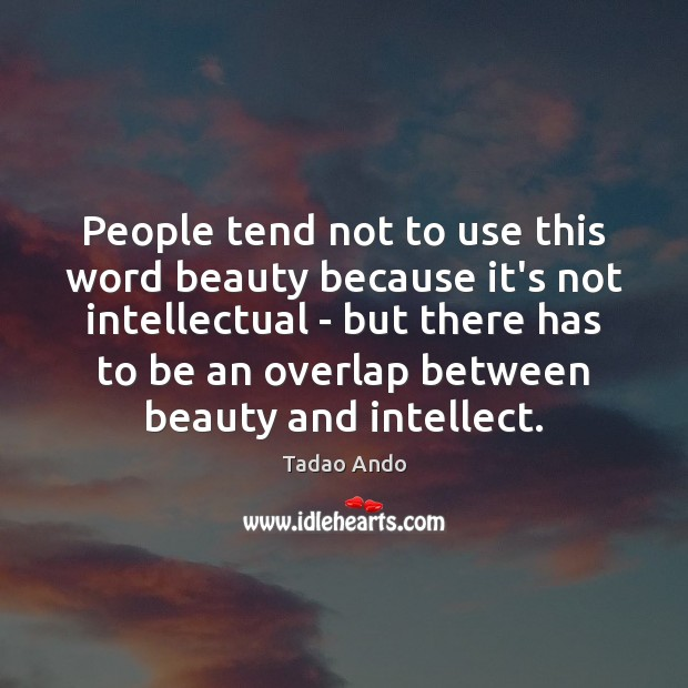 People tend not to use this word beauty because it's not intellectual Image