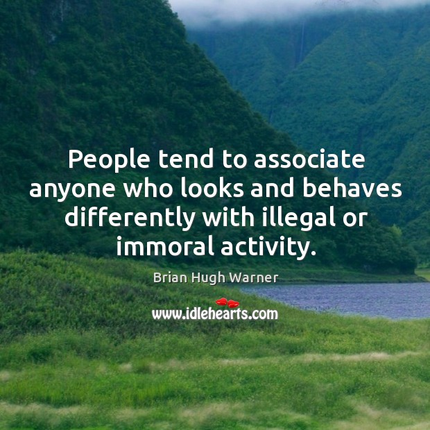 Image, People tend to associate anyone who looks and behaves differently with illegal or immoral activity.