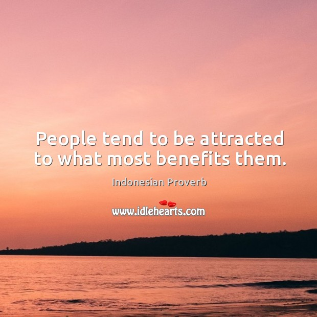 People tend to be attracted to what most benefits them. Indonesian Proverbs Image