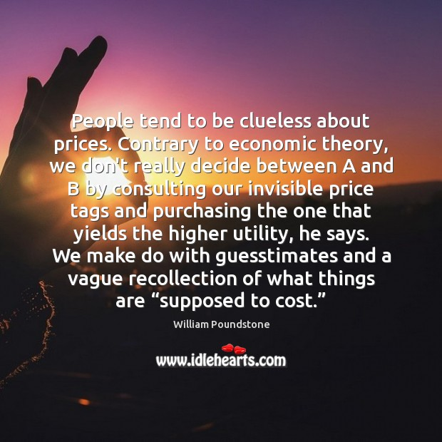 Image, People tend to be clueless about prices. Contrary to economic theory, we