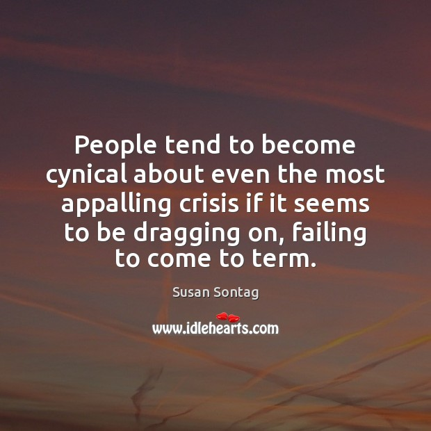 People tend to become cynical about even the most appalling crisis if Image