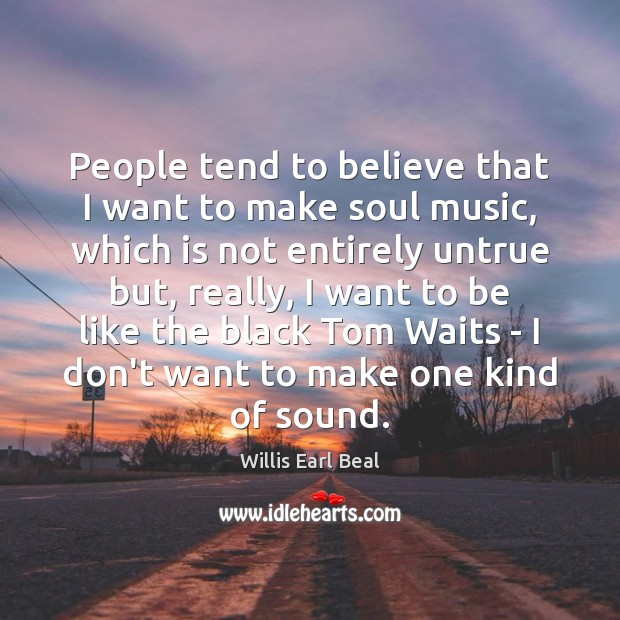 People tend to believe that I want to make soul music, which Image