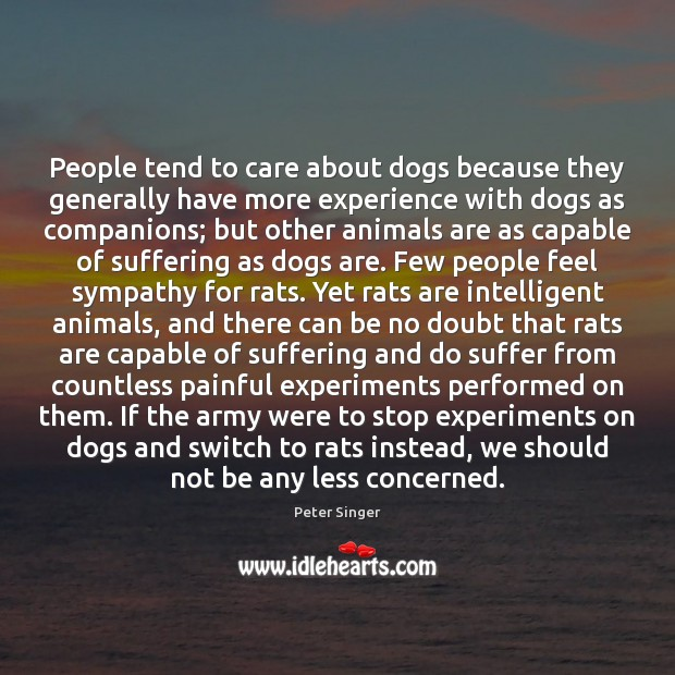 People tend to care about dogs because they generally have more experience Peter Singer Picture Quote