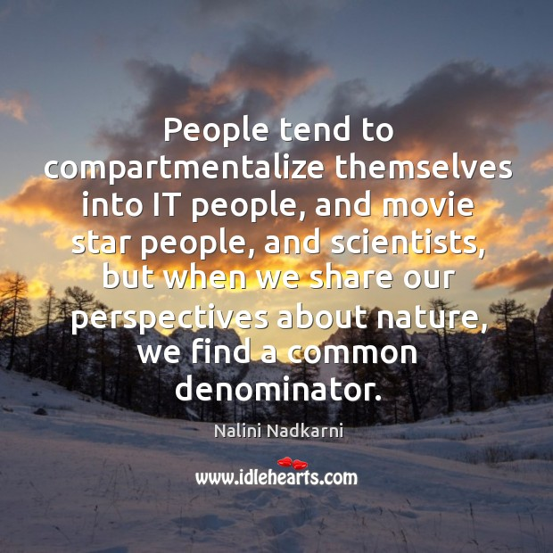 People tend to compartmentalize themselves into IT people, and movie star people, Image
