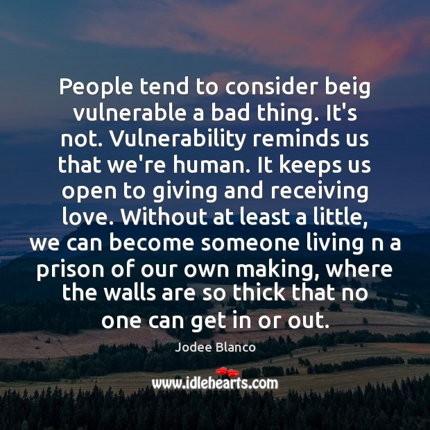 People tend to consider beig vulnerable a bad thing. It's not. Vulnerability Image