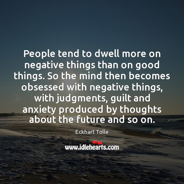 People tend to dwell more on negative things than on good things. Image