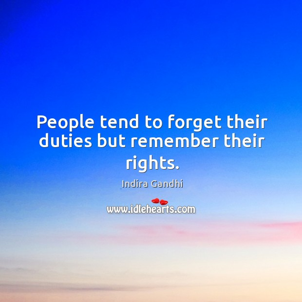 People tend to forget their duties but remember their rights. Image