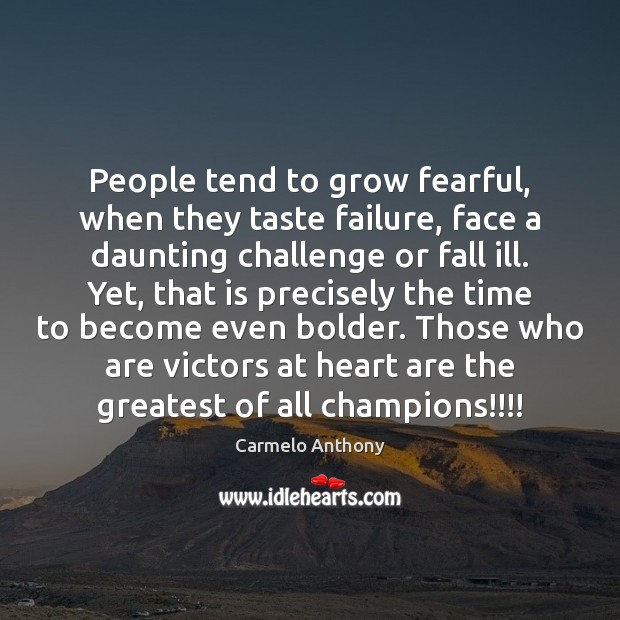 People tend to grow fearful, when they taste failure, face a daunting Carmelo Anthony Picture Quote