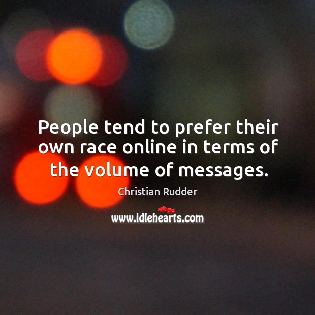 People tend to prefer their own race online in terms of the volume of messages. Image