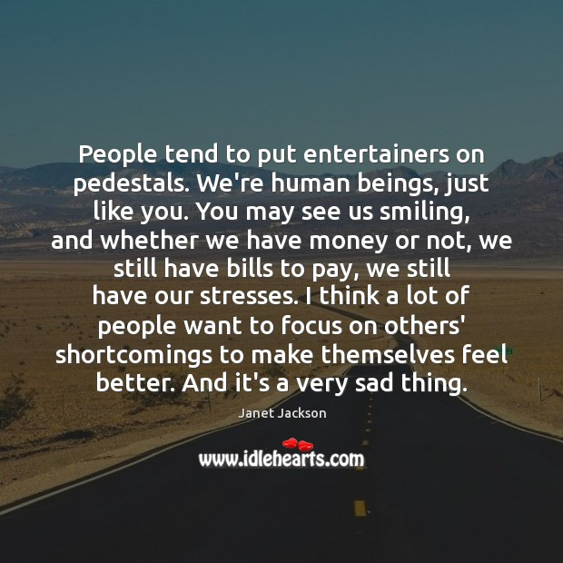 Image, People tend to put entertainers on pedestals. We're human beings, just like