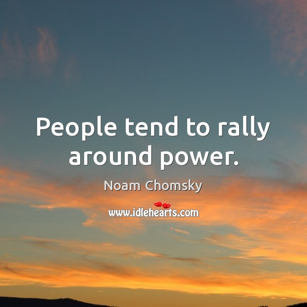 People tend to rally around power. Image
