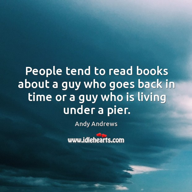 Image, People tend to read books about a guy who goes back in