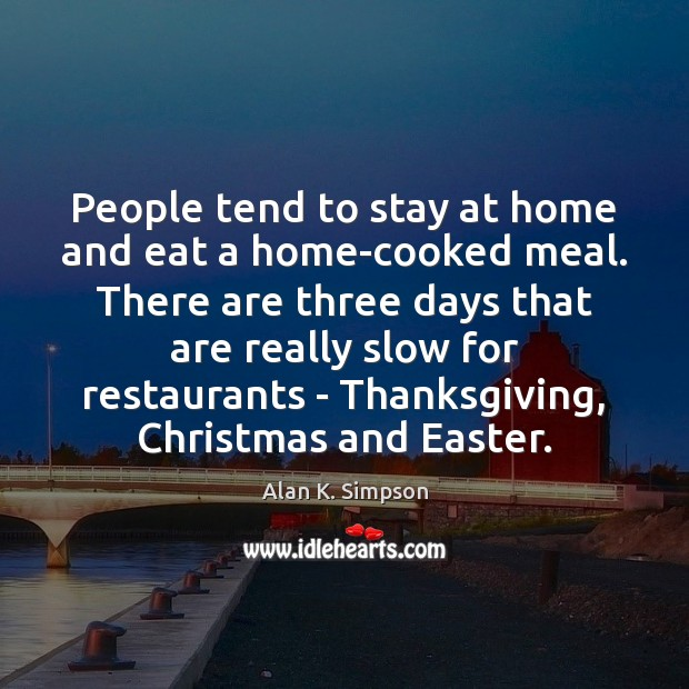 People tend to stay at home and eat a home-cooked meal. There Image