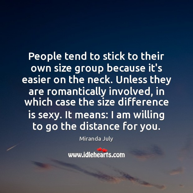 People tend to stick to their own size group because it's easier Miranda July Picture Quote
