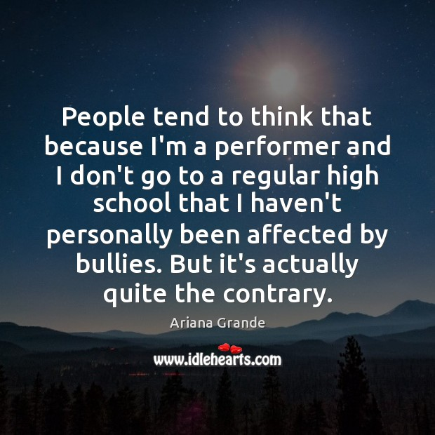 People tend to think that because I'm a performer and I don't Image