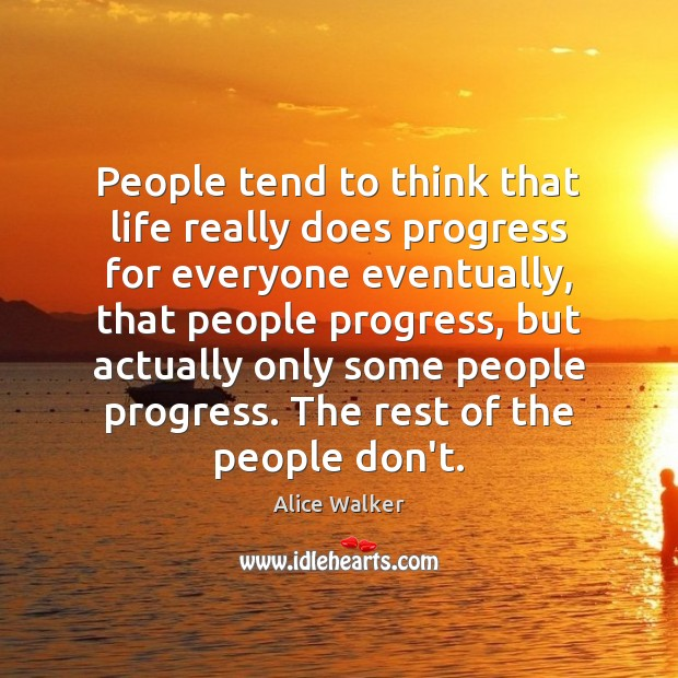 Image, People tend to think that life really does progress for everyone eventually,