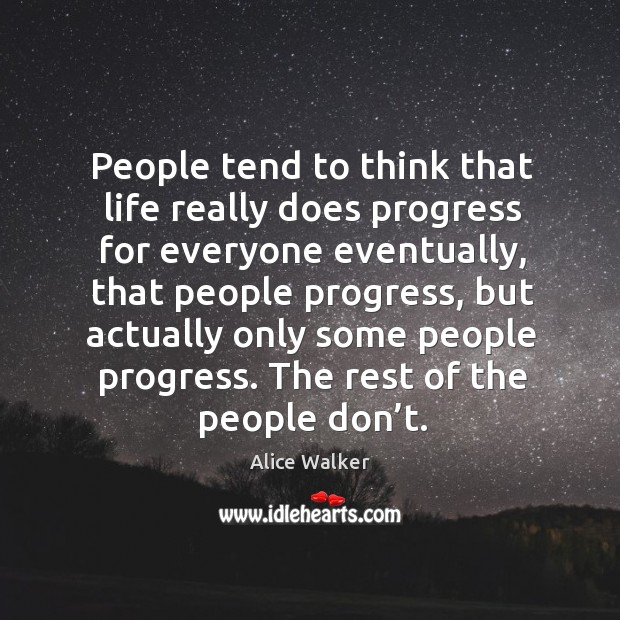 Image, People tend to think that life really does progress for everyone eventually, that people progress