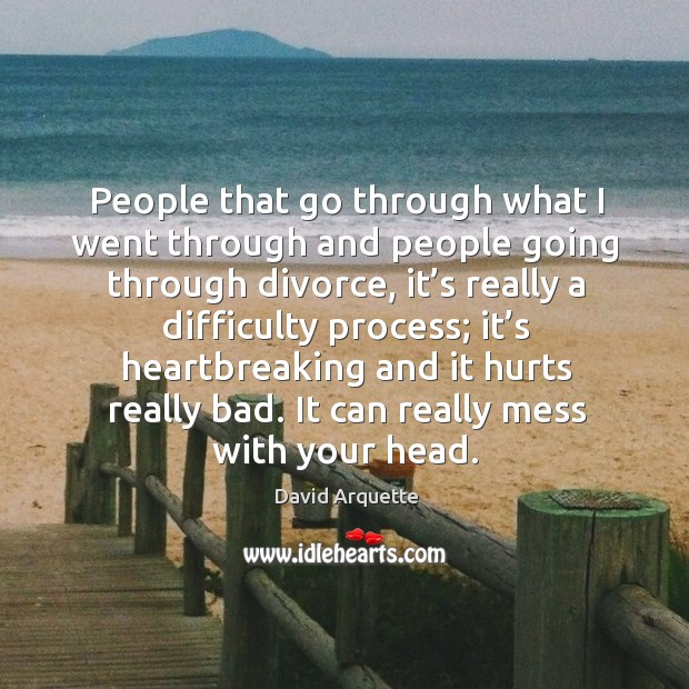 People that go through what I went through and people going through divorce, it's really a difficulty process Image