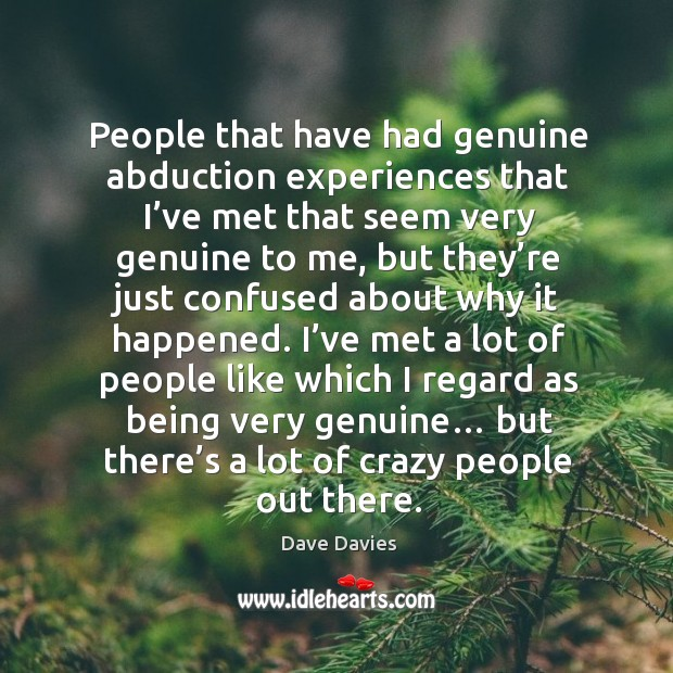 People that have had genuine abduction experiences that I've met that seem very genuine Image