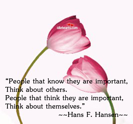 People That Know They Are Important Think…