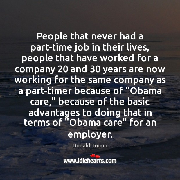 People that never had a part-time job in their lives, people that Donald Trump Picture Quote