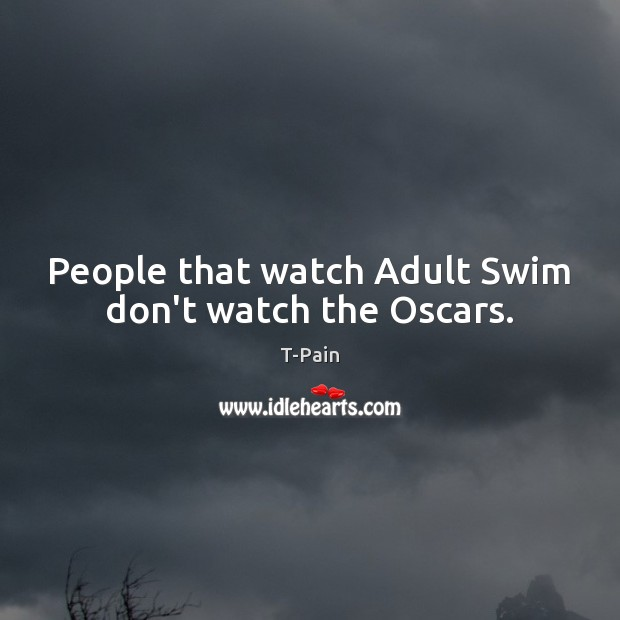 People that watch Adult Swim don't watch the Oscars. Image