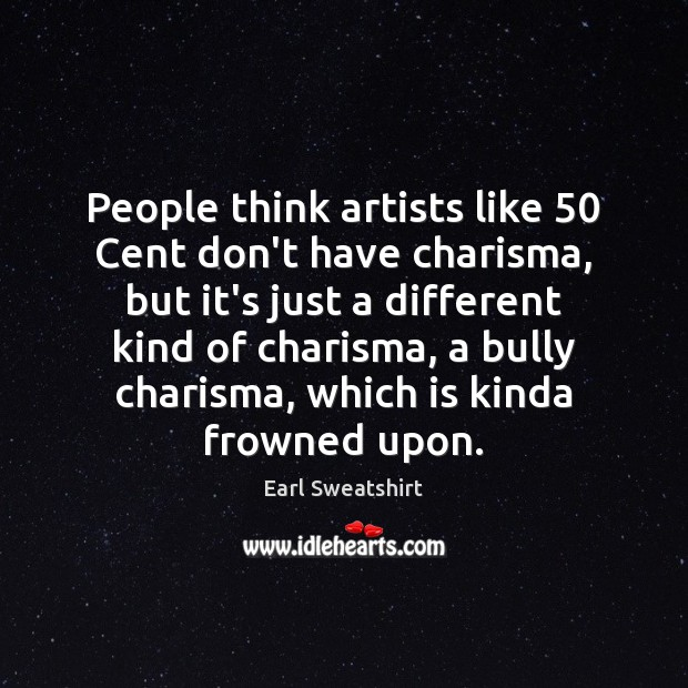 People think artists like 50 Cent don't have charisma, but it's just a Image