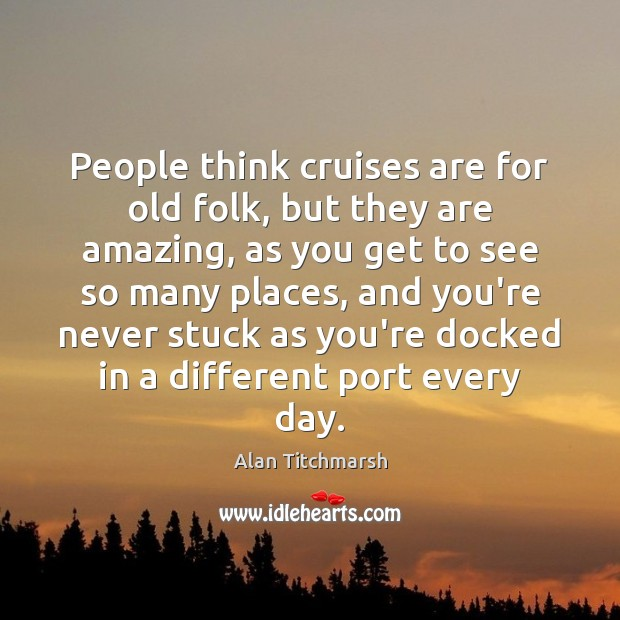 Image, People think cruises are for old folk, but they are amazing, as