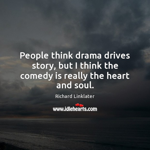 Image, People think drama drives story, but I think the comedy is really the heart and soul.