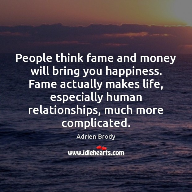 Image, People think fame and money will bring you happiness. Fame actually makes