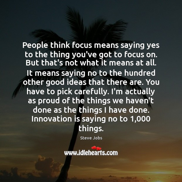 People think focus means saying yes to the thing you've got to Innovation Quotes Image