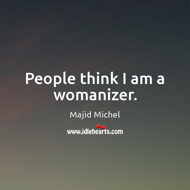 People think I am a womanizer. Image