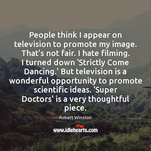 People think I appear on television to promote my image. That's not Television Quotes Image