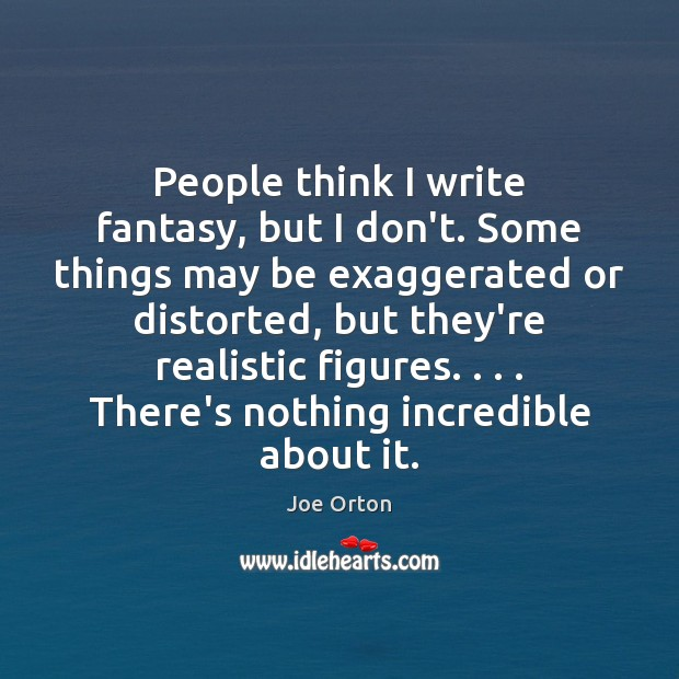 People think I write fantasy, but I don't. Some things may be Image