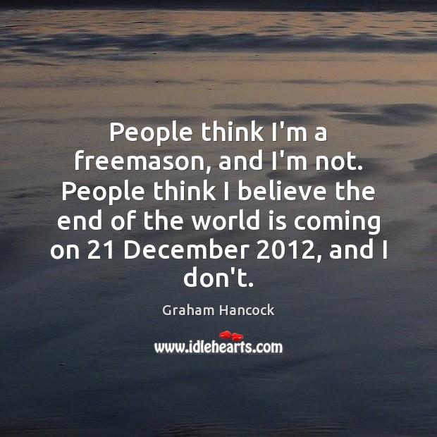 Image, People think I'm a freemason, and I'm not. People think I believe