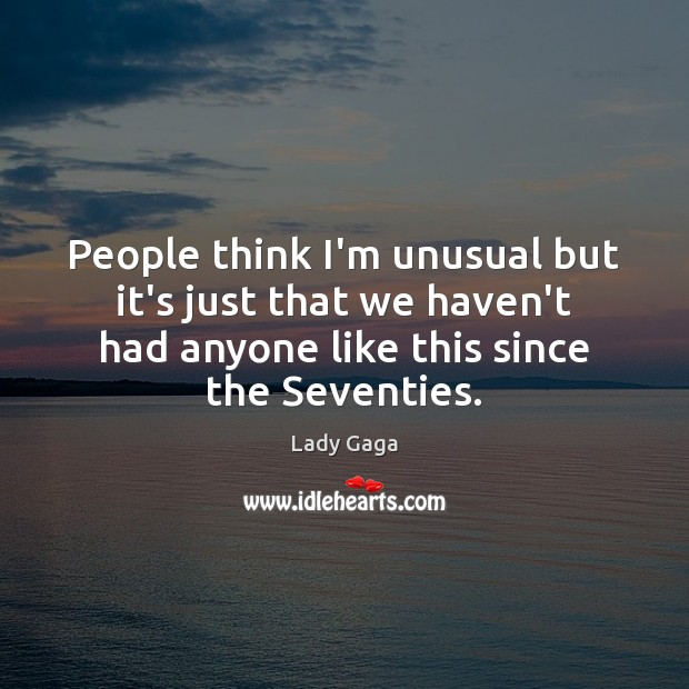 People think I'm unusual but it's just that we haven't had anyone Image