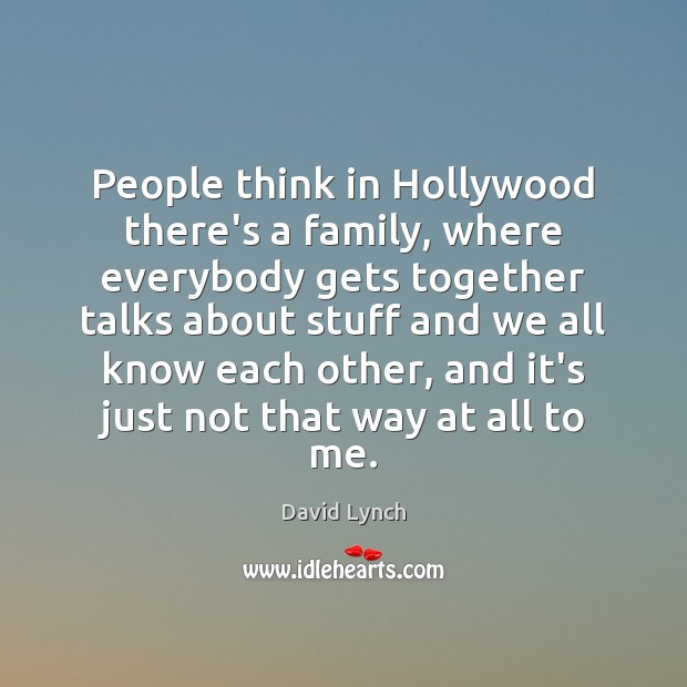 Image, People think in Hollywood there's a family, where everybody gets together talks