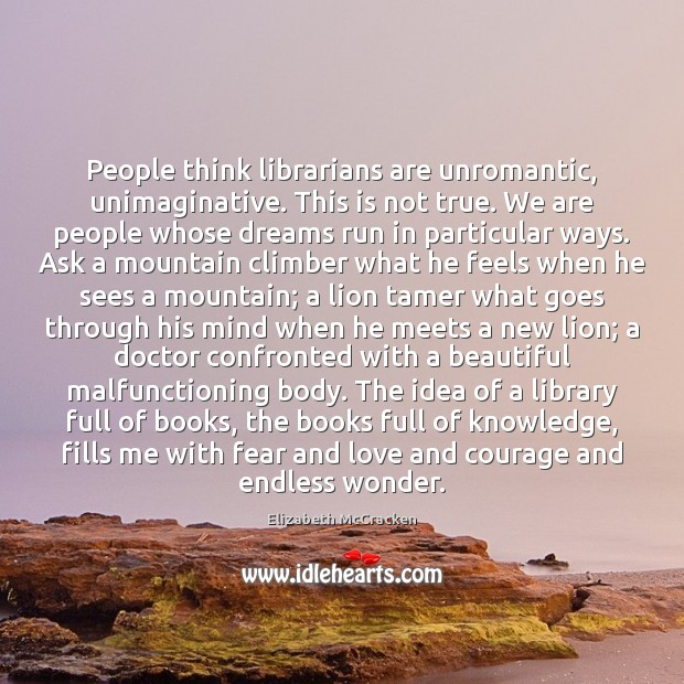 People think librarians are unromantic, unimaginative. This is not true. We are Image