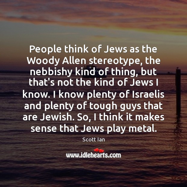 People think of Jews as the Woody Allen stereotype, the nebbishy kind Image