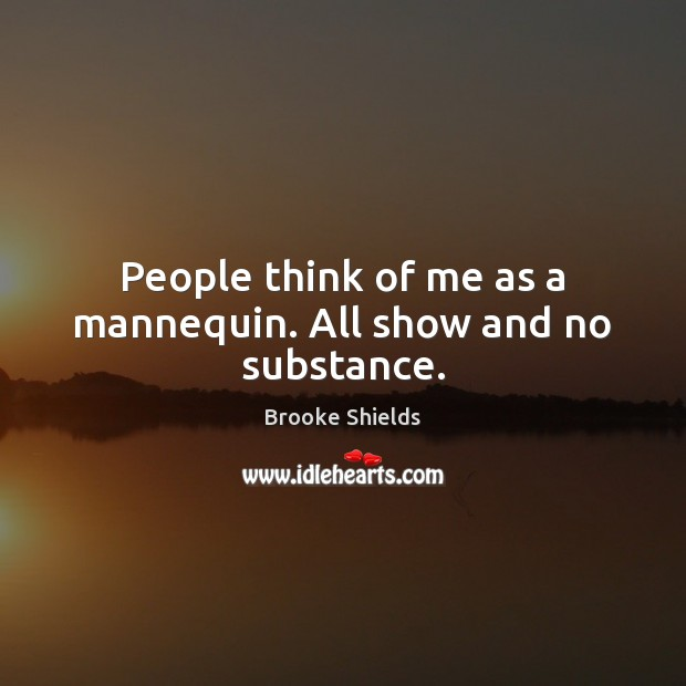 Image, People think of me as a mannequin. All show and no substance.
