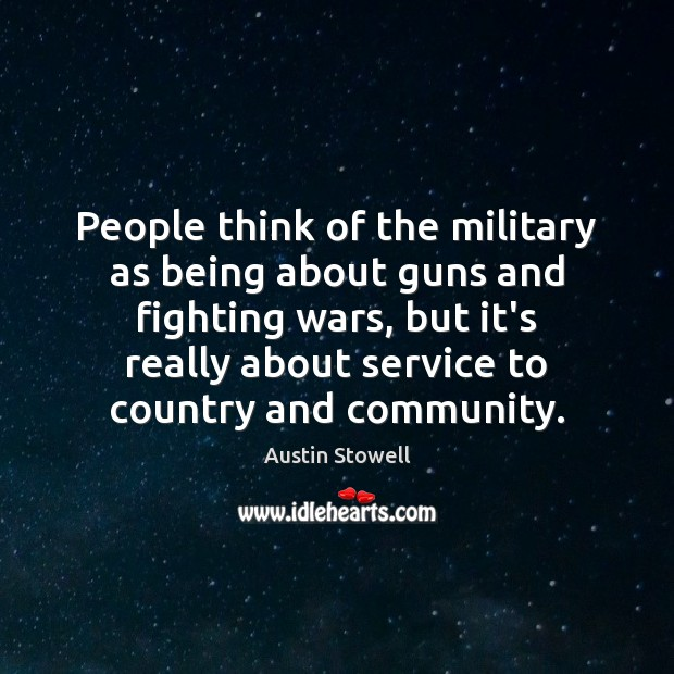 People think of the military as being about guns and fighting wars, Image