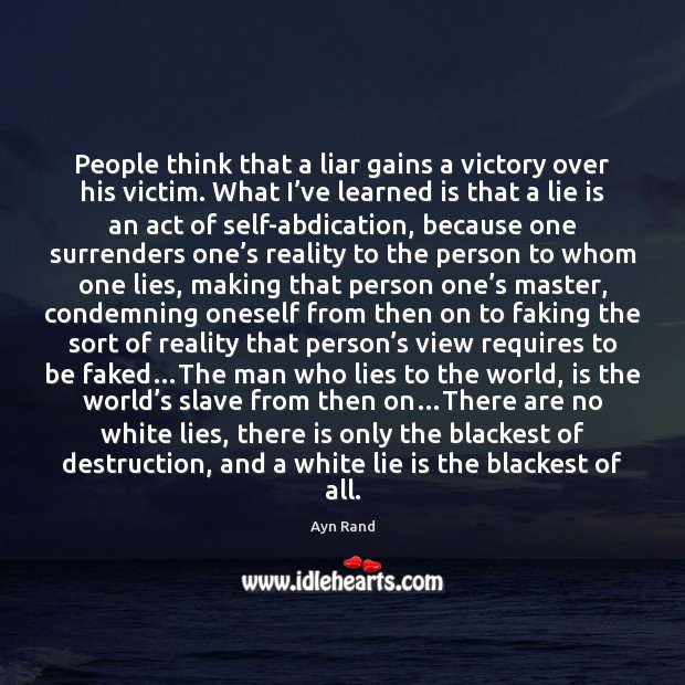 People think that a liar gains a victory over his victim. What Image