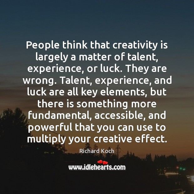 People think that creativity is largely a matter of talent, experience, or Image