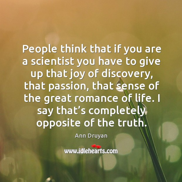 People think that if you are a scientist you have to give up that joy of discovery Image