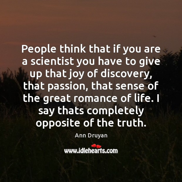 People think that if you are a scientist you have to give Image