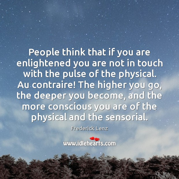 People think that if you are enlightened you are not in touch Image