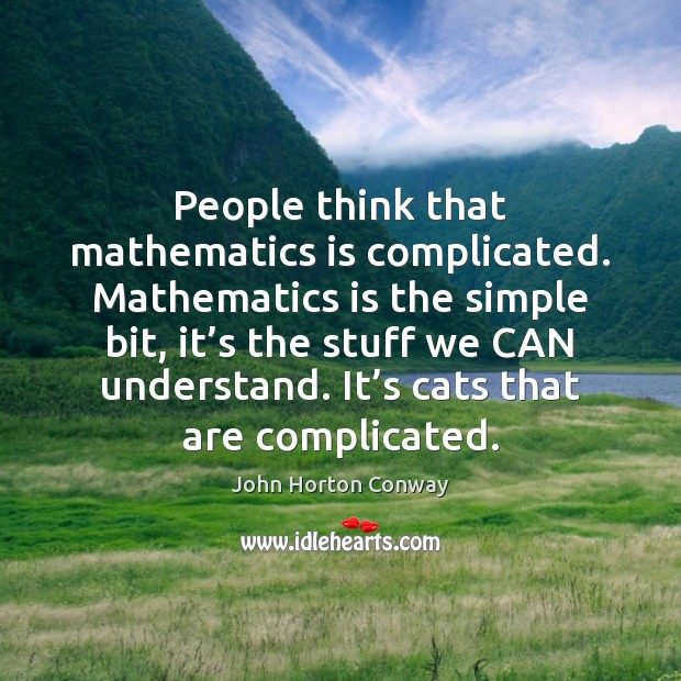 People think that mathematics is complicated. Mathematics is the simple bit, it' Image