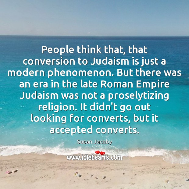 People think that, that conversion to Judaism is just a modern phenomenon. Image