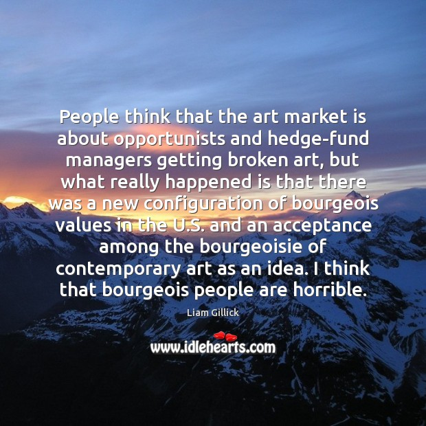People think that the art market is about opportunists and hedge-fund managers Image