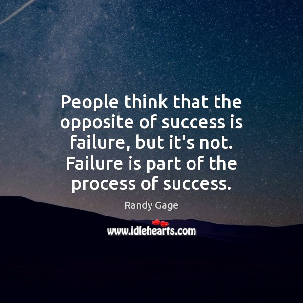 People think that the opposite of success is failure, but it's not. Image